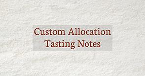 Custom Allocation Tasting Notes