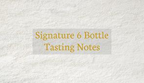 Signature 6 Tasting Notes